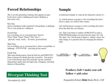 Prepared by Robert Alan Black, Ph.D., CSP November 20, 2005 Forced Relationships This is an idea generating technique that appears in many books about.