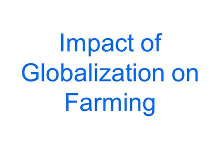 Impact of Globalization on Farming. China's Entry into WTO Challenges custom duties on foreign agricultural products would decrease prices of imported.