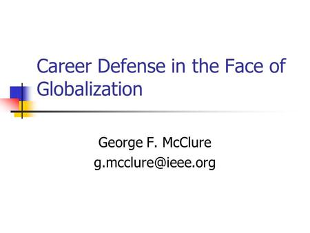 Career Defense in the Face of Globalization George F. McClure