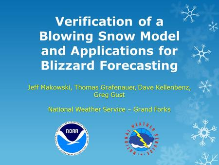 Verification of a Blowing Snow Model and Applications for Blizzard Forecasting Jeff Makowski, Thomas Grafenauer, Dave Kellenbenz, Greg Gust National Weather.