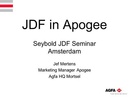 JDF in Apogee Seybold JDF Seminar Amsterdam Jef Mertens Marketing Manager Apogee Agfa HQ Mortsel.