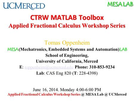 MESA LAB CTRW MATLAB Toolbox Applied Fractional Calculus Workshop Series Tomas Oppenheim MESA LAB MESA (Mechatronics, Embedded Systems and Automation)