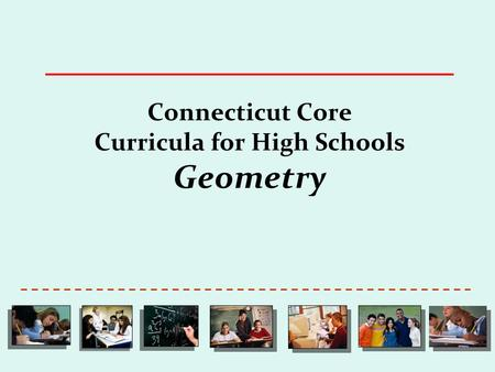 Connecticut Core Curricula for High Schools Geometry