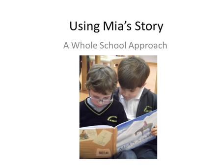 Using Mia's Story A Whole School Approach. The Activity Inspired by Ben Ballin's article, I decided to work with teachers across the school on Mia's Story,