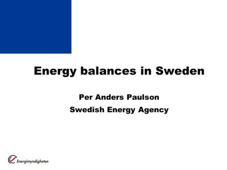 Energy balances in Sweden Per Anders Paulson Swedish Energy Agency.