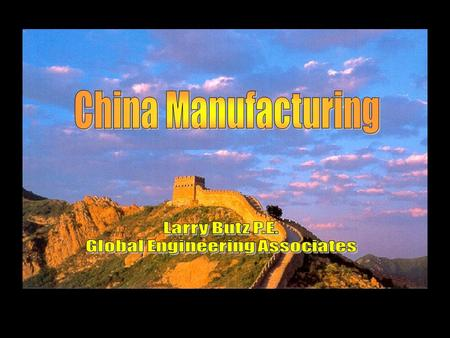 Agenda Why Manufacture in China Types of Manufacturers Finding a Manufacturer What to Expect Prepare for the Unexpected Risks & Rewards Experiences.