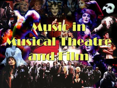 Music in Musical Theatre and Film. Music in Musical Theatre and Film: Musical Theatre Drama and music have existed as independent expressions of art for.
