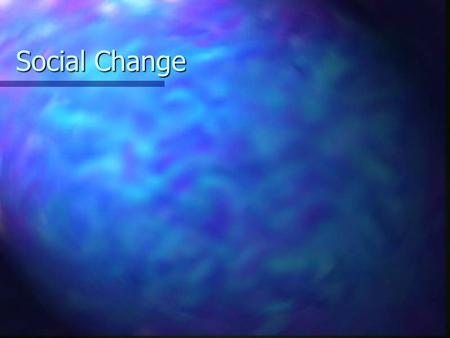 Social Change. Social change: What is social change? What is social change? What causes it? What causes it? Social movements Social movements Globalization.