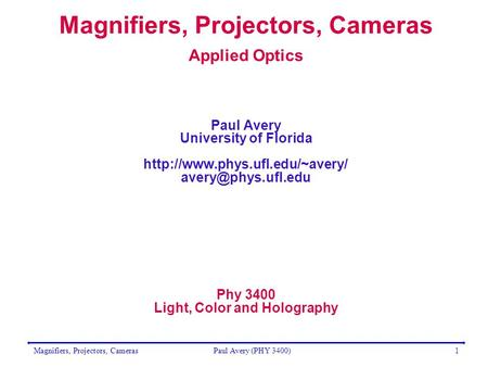 Magnifiers, Projectors, CamerasPaul Avery (PHY 3400)1 Magnifiers, Projectors, Cameras Applied Optics Paul Avery University of Florida