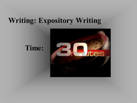 Writing: Expository Writing Time:. Task: Students will read a quote, adage or universally accessible topic and respond in an educated, thought- provoking.