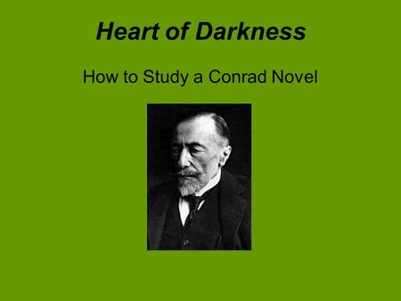 Heart of Darkness How to Study a Conrad Novel. Reader Response Pages 3-5 1.What word dominates pages 3-4 2.Who are the five people on the deck of the.