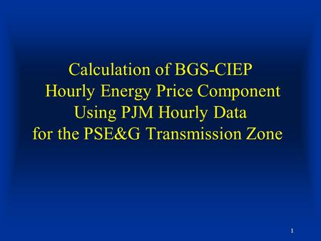 1 Calculation of BGS-CIEP Hourly Energy Price Component Using PJM Hourly Data for the PSE&G Transmission Zone.