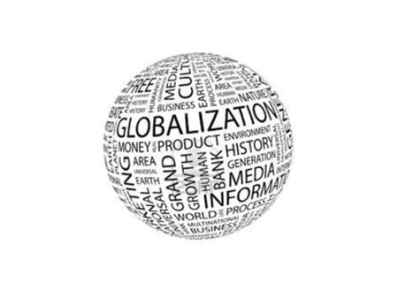 "Globalization ""an unprecedented compression of time and space reflected in the tremendous intensification of social, political, economic, and cultural."