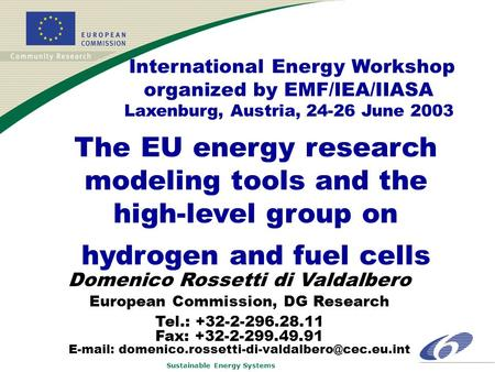 Sustainable Energy Systems The EU energy research modeling tools and the high-level group on hydrogen and fuel cells Domenico Rossetti di Valdalbero European.