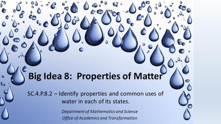 Big Idea 8: Properties of Matter SC.4.P.8.2 – Identify properties and common uses of water in each of its states. Department of Mathematics and Science.
