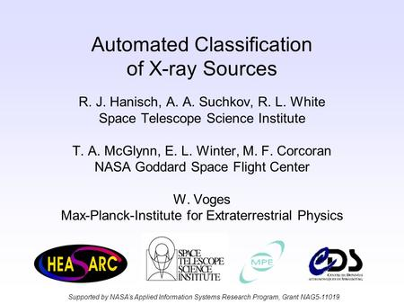 Automated Classification of X-ray Sources R. J. Hanisch, A. A. Suchkov, R. L. White Space Telescope Science Institute T. A. McGlynn, E. L. Winter, M. F.