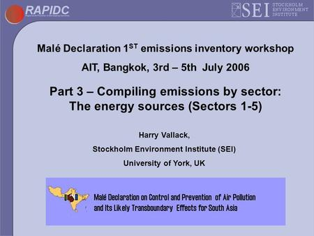 Malé Declaration 1 ST emissions inventory workshop AIT, Bangkok, 3rd – 5th July 2006 Part 3 – Compiling emissions by sector: The energy sources (Sectors.