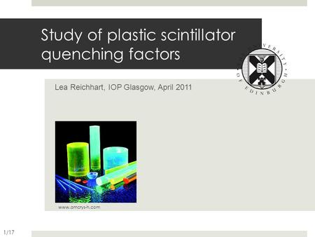 Study of plastic scintillator quenching factors Lea Reichhart, IOP Glasgow, April 2011 www.amcrys-h.com 1/17.