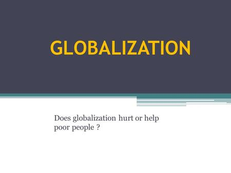 Does globalization hurt or help poor people ?