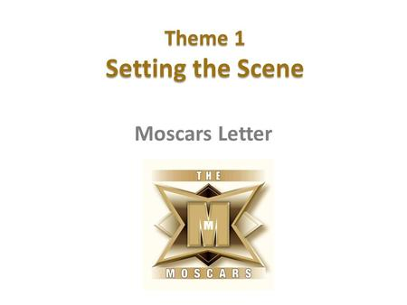 Theme 1 Setting the Scene Moscars Letter. We want to tell you about an exciting competition that begins in January 2014. The competition – which is called.