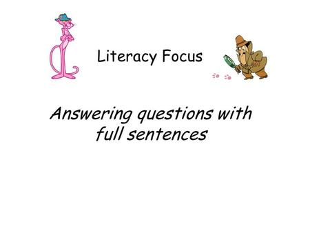 Literacy Focus Answering questions with full sentences.