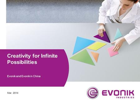 Creativity for Infinite Possibilities Evonik and Evonik in China Mar. 2014.