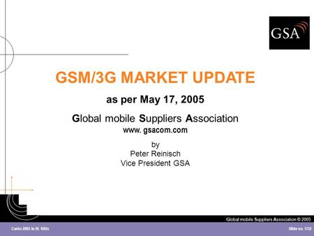 Global mobile Suppliers Association © 2005 Slide no. 1/32 Canto 2005 in St. Kitts GSM/3G MARKET UPDATE as per May 17, 2005 Global mobile Suppliers Association.