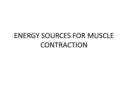 ENERGY SOURCES FOR MUSCLE CONTRACTION. Objectives 1.Energy used 2.Energy produced 3.Oxygen debt 4.Muscle fiber types 5.Muscle fatigue.