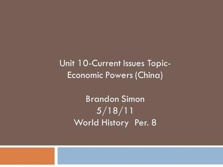 Unit 10-Current Issues Topic- Economic Powers (China) Brandon Simon 5/18/11 World History Per. 8.