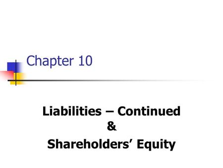 Chapter 10 Liabilities – Continued & Shareholders' Equity.