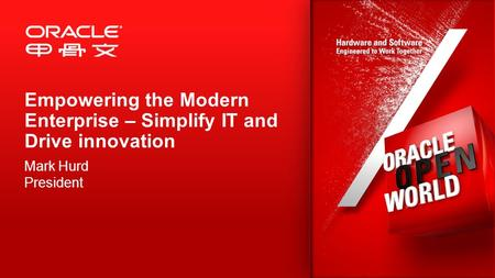 Empowering the Modern Enterprise – Simplify IT and Drive innovation Mark Hurd President.
