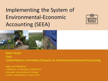 Implementing the System of Environmental-Economic Accounting (SEEA) Peter Harper Chair United Nations Committee of Experts on Environmental-Economic Accounting.