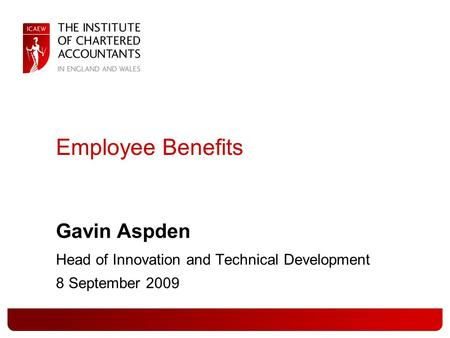 Employee Benefits Gavin Aspden Head of Innovation and Technical Development 8 September 2009.