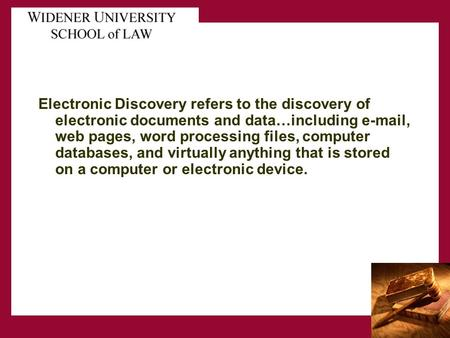 Electronic Discovery refers to the discovery of electronic documents and data…including e-mail, web pages, word processing files, computer databases, and.