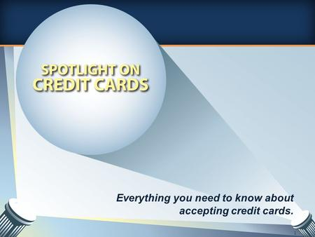 Everything you need to know about accepting credit cards. 1.