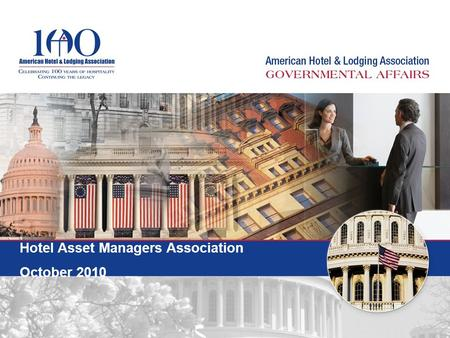 Hotel Asset Managers Association October 2010. 2010 Elections – anti-incumbent wave Obama Administration –Healthcare, immigration - out of touch with.