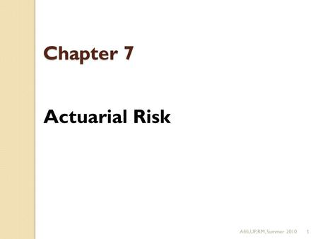 Afifi,UP, RM, Summer 20101 Chapter 7 Actuarial Risk.