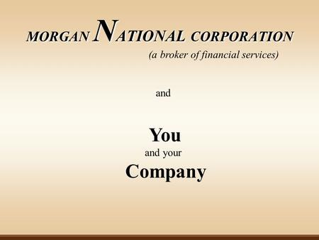MORGAN NATIONAL CORPORATION (a broker of financial services) and You and your Company.