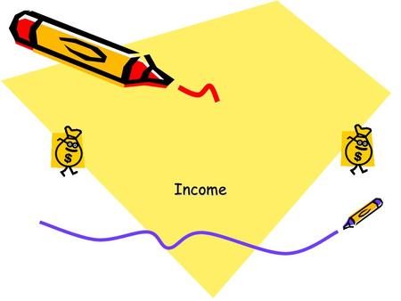 Income. Income Is money you receive. Or a benefit in kind you receive. It can be regular or additional.