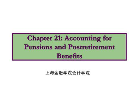 Chapter 21: Accounting for Pensions and Postretirement Benefits