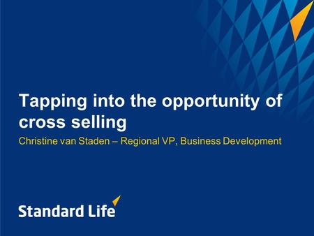Tapping into the opportunity of cross selling Christine van Staden – Regional VP, Business Development.