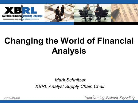 Changing the World of Financial Analysis Mark Schnitzer XBRL Analyst Supply Chain Chair.