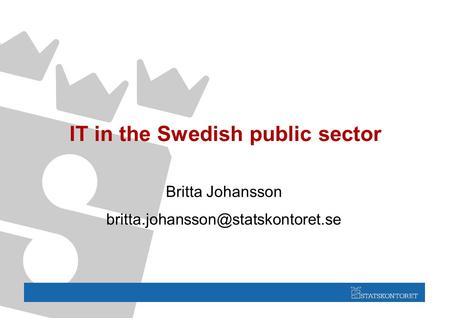 IT in the Swedish public sector Britta Johansson
