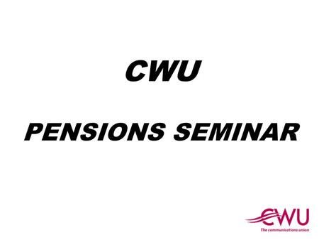 CWU PENSIONS SEMINAR. History of Pensions and Royal Mail Pension Schemes.