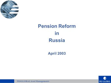 1 Pension Reform in Russia April 2003 PIOGLOBAL Asset Managementт.