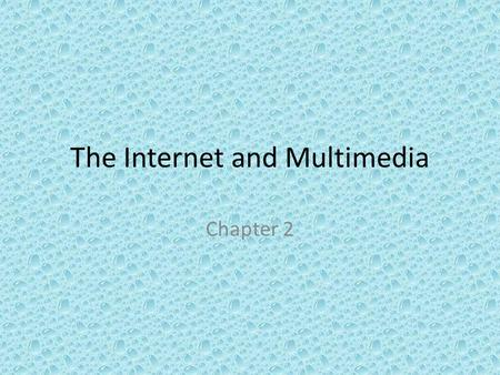 The Internet and Multimedia Chapter 2. How the Internet Developed The Internet grew out of the Cold Ware between the United States and the Soviet Union.