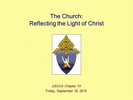 The Church: Reflecting the Light of Christ USCCA Chapter 10 Friday, September 18, 2015Friday, September 18, 2015Friday, September 18, 2015Friday, September.