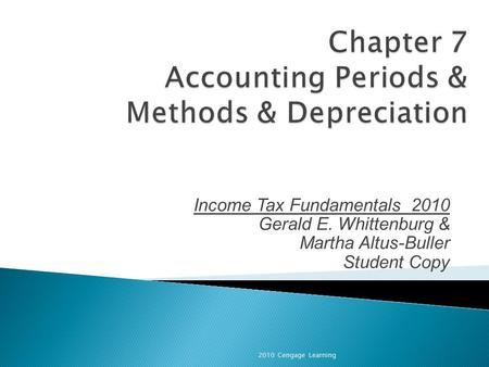 Income Tax Fundamentals 2010 Gerald E. Whittenburg & Martha Altus-Buller Student Copy 2010 Cengage Learning.