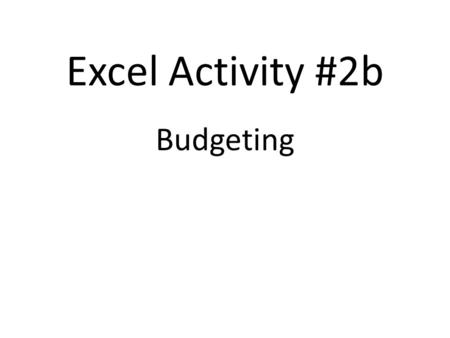 Excel Activity #2b Budgeting. Overview & Income Example Budget - an estimate of income and expenditure for a set period of time. Minimum Wage Job – –