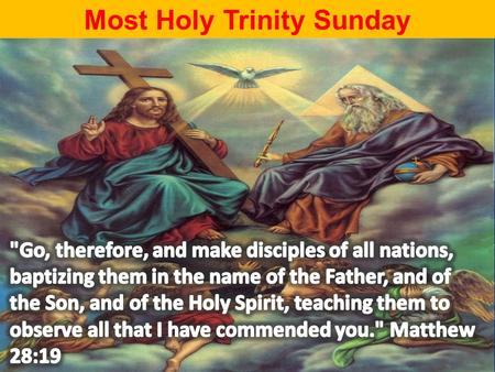 Most Holy Trinity Sunday. 1/ All Hail, Adored Trinity #138 PSALM EM page # 167 2/ To Praise You # 285 3/ O Beauty, Ever Ancient #269 4/ On This Day, the.